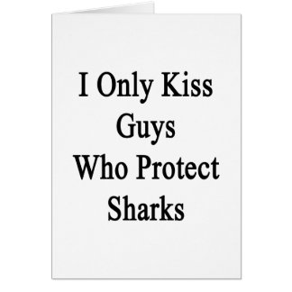 I Only Kiss Guys Who Protect Sharks Card