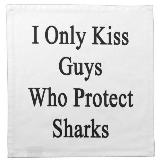 I Only Kiss Guys Who Protect Sharks Cloth Napkin