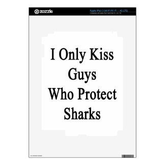 I Only Kiss Guys Who Protect Sharks iPad 3 Decal