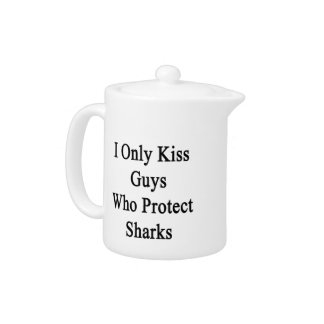 I Only Kiss Guys Who Protect Sharks Teapot