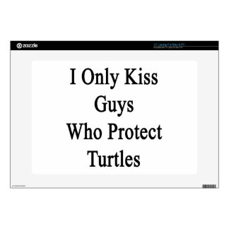 """I Only Kiss Guys Who Protect Turtles 15"""" Laptop Skins"""