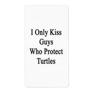 I Only Kiss Guys Who Protect Turtles Label