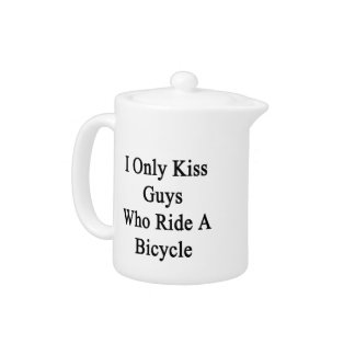 I Only Kiss Guys Who Ride A Bicycle Teapot