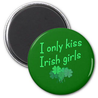 I Only Kiss Irish Girls Refrigerator Magnets