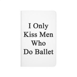I Only Kiss Men Who Do Ballet Journal