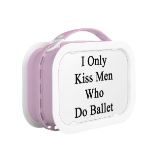 I Only Kiss Men Who Do Ballet Lunch Box