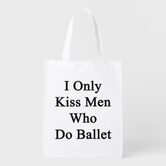 I Only Kiss Men Who Do Ballet Reusable Grocery Bags