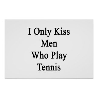 I Only Kiss Men Who Play Tennis Poster