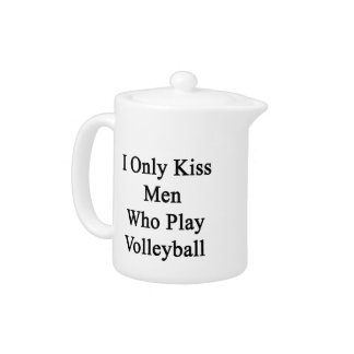 I Only Kiss Men Who Play Volleyball Teapot