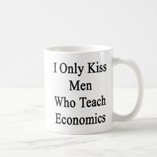 I Only Kiss Men Who Teach Economics Coffee Mug