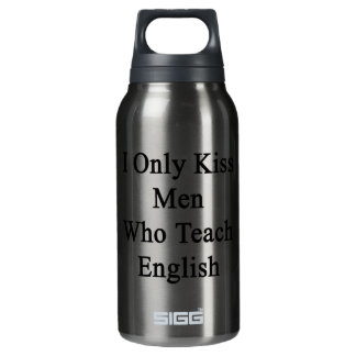 I Only Kiss Men Who Teach English Insulated Water Bottle