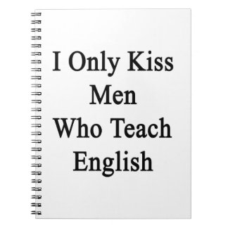 I Only Kiss Men Who Teach English Spiral Notebook