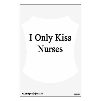 I Only Kiss Nurses Wall Decal