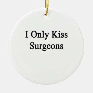 I Only Kiss Surgeons Ceramic Ornament