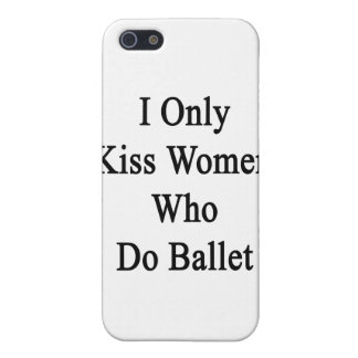 I Only Kiss Women Who Do Ballet Cover For iPhone SE/5/5s