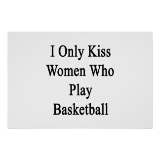 I Only Kiss Women Who Play Basketball Poster