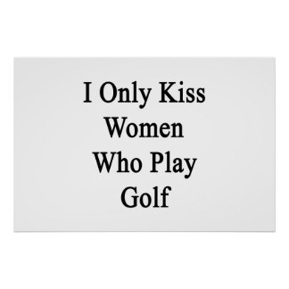 I Only Kiss Women Who Play Golf Poster