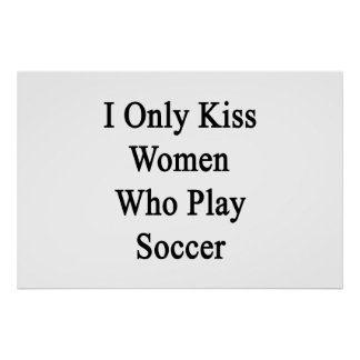 I Only Kiss Women Who Play Soccer Poster
