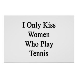 I Only Kiss Women Who Play Tennis Poster