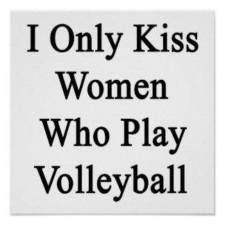 I Only Kiss Women Who Play Volleyball Poster