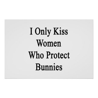 I Only Kiss Women Who Protect Bunnies Poster