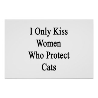 I Only Kiss Women Who Protect Cats Poster