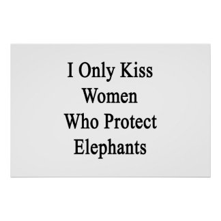 I Only Kiss Women Who Protect Elephants Poster