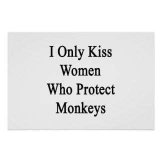 I Only Kiss Women Who Protect Monkeys Poster