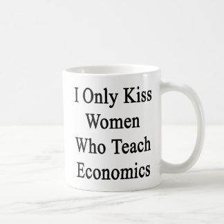 I Only Kiss Women Who Teach Economics Coffee Mug