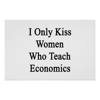 I Only Kiss Women Who Teach Economics Poster