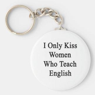 I Only Kiss Women Who Teach English Keychain