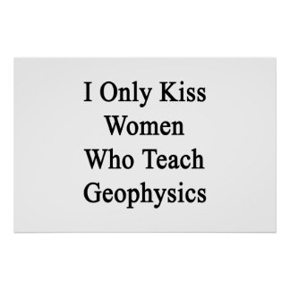 I Only Kiss Women Who Teach Geophysics Poster