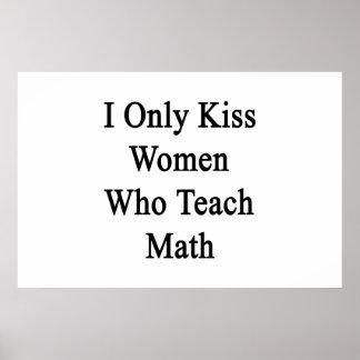 I Only Kiss Women Who Teach Math Poster