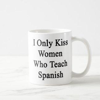 I Only Kiss Women Who Teach Spanish Coffee Mug