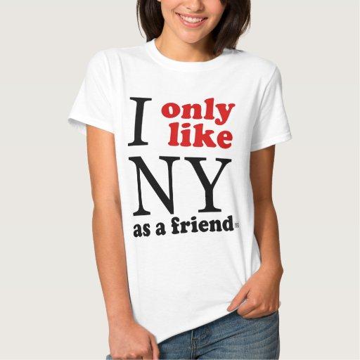 I only like NY as a friend Tee Shirts