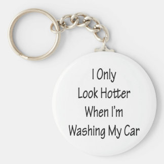 I Only Look Hotter When I'm Washing My Car Key Chains