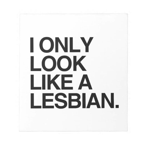 I ONLY LOOK LIKE A LESBIAN -.png Scratch Pads