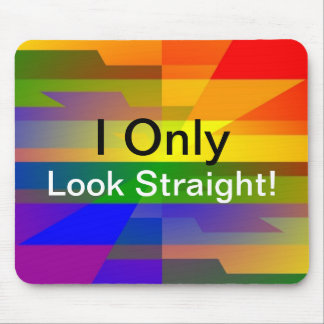 """""""I Only Look Straight!"""" Mouse Pad"""