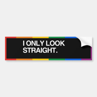 I ONLY LOOK STRAIGHT - .png Bumper Sticker