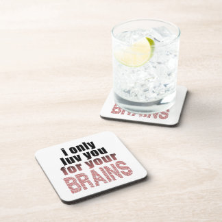 I Only Love You for your Brains Coaster
