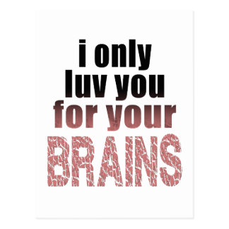 I Only Love You for your Brains Postcard