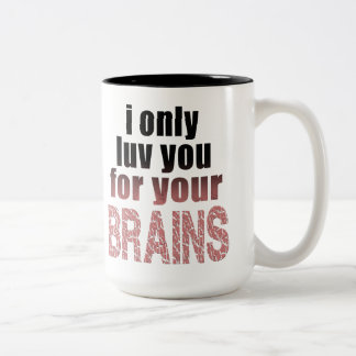 I Only Love You for your Brains Two-Tone Coffee Mug