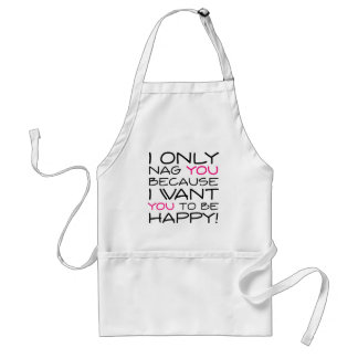 I only nag you because I want you to be happy! Adult Apron