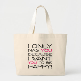 I only nag you because I want you to be happy! Bag
