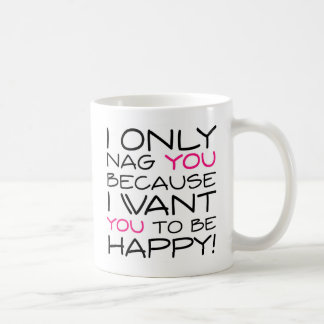 I only nag you because I want you to be happy! Coffee Mug