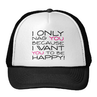 I only nag you because I want you to be happy! Mesh Hats