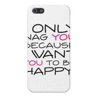 I only nag you because I want you to be happy! iPhone 5 Case