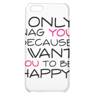 I only nag you because I want you to be happy! Case For iPhone 5C