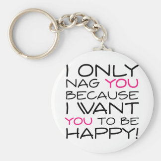 I only nag you because I want you to be happy! Key Chains