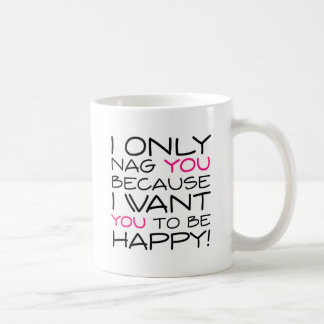I only nag you because I want you to be happy! Coffee Mugs